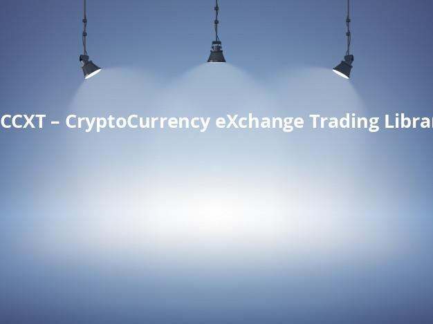 CCXT – CryptoCurrency eXchange Trading Library